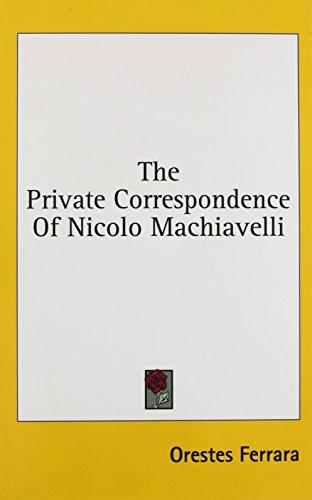 9781436682732: The Private Correspondence Of Nicolo Machiavelli