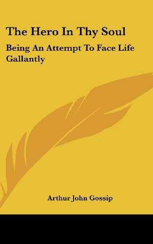 9781436683210: The Hero in Thy Soul: Being an Attempt to Face Life Gallantly