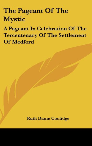 9781436684316: The Pageant Of The Mystic: A Pageant In Celebration Of The Tercentenary Of The Settlement Of Medford