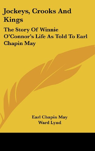 9781436684583: Jockeys, Crooks and Kings: The Story of Winnie O'Connor's Life as Told to Earl Chapin May