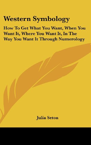 9781436685429: Western Symbology: How to Get What You Want, When You Want It, Where You Want It, in the Way You Want It Through Numerology