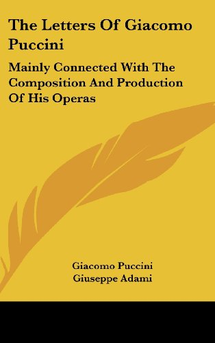 9781436686884: The Letters Of Giacomo Puccini: Mainly Connected With The Composition And Production Of His Operas