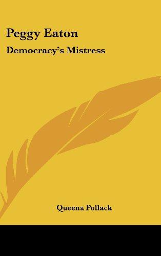 9781436686891: Peggy Eaton: Democracy's Mistress