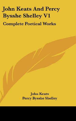 9781436688949: John Keats And Percy Bysshe Shelley V1: Complete Poetical Works