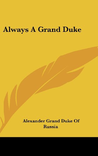 9781436690584: Always A Grand Duke