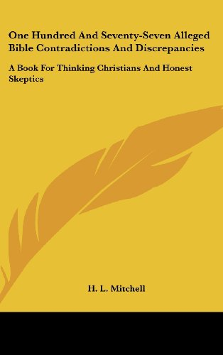 9781436690737: One Hundred and Seventy-Seven Alleged Bible Contradictions and Discrepancies: A Book for Thinking Christians and Honest Skeptics