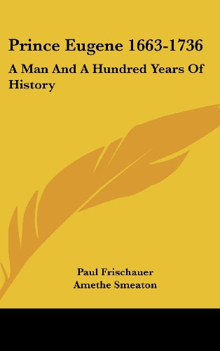 9781436691178: Prince Eugene 1663-1736: A Man And A Hundred Years Of History