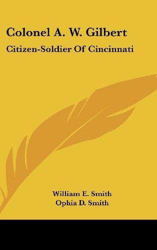 9781436691338: Colonel A. W. Gilbert: Citizen-Soldier of Cincinnati