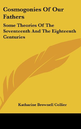 9781436691727: Cosmogonies Of Our Fathers: Some Theories Of The Seventeenth And The Eighteenth Centuries