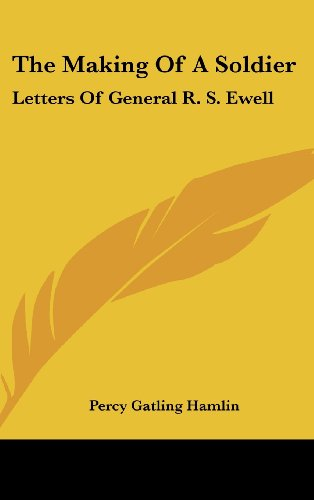 9781436692434: The Making Of A Soldier: Letters Of General R. S. Ewell