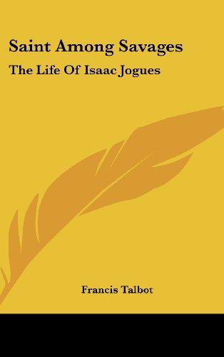 9781436693127: Saint Among Savages: The Life Of Isaac Jogues
