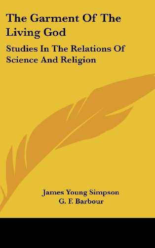 9781436693196: The Garment of the Living God: Studies in the Relations of Science and Religion