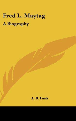 9781436693691: Fred L. Maytag: A Biography