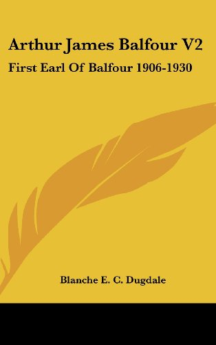 9781436695619: Arthur James Balfour V2: First Earl of Balfour 1906-1930