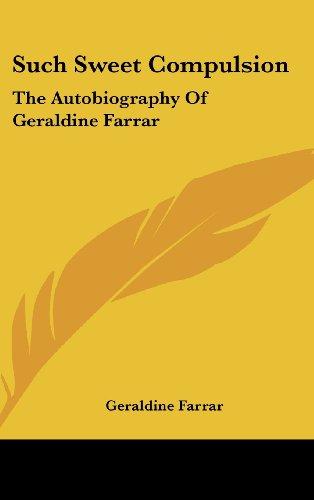 9781436696784: Such Sweet Compulsion: The Autobiography Of Geraldine Farrar