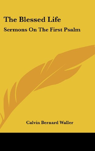 9781436697408: The Blessed Life: Sermons On The First Psalm