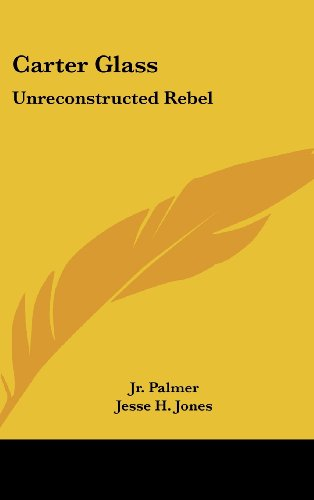 9781436698016: Carter Glass: Unreconstructed Rebel: A Biography