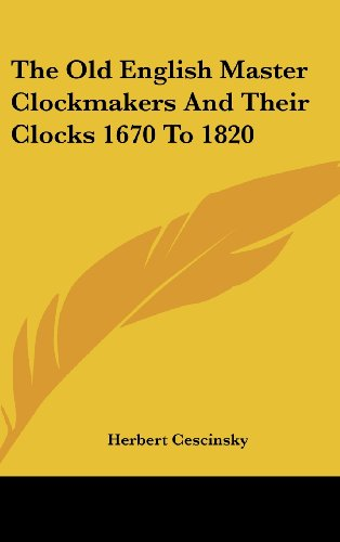 9781436698122: The Old English Master Clockmakers And Their Clocks 1670 To 1820