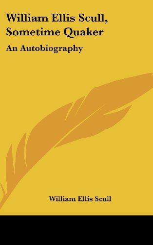 9781436699174: William Ellis Scull, Sometime Quaker: An Autobiography