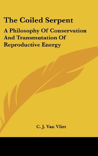 The Coiled Serpent A Philosophy of Conservation and Transmutatiion of Reproductive Energy