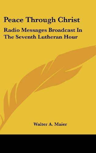 9781436700122: Peace Through Christ: Radio Messages Broadcast in the Seventh Lutheran Hour