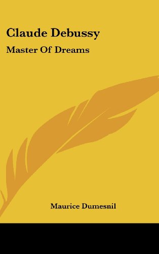 9781436700825: Claude Debussy: Master of Dreams