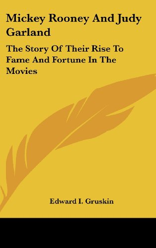 9781436701884: Mickey Rooney And Judy Garland: The Story Of Their Rise To Fame And Fortune In The Movies