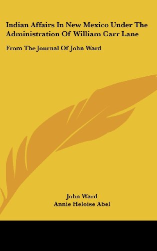 9781436702843: Indian Affairs in New Mexico Under the Administration of William Carr Lane: From the Journal of John Ward