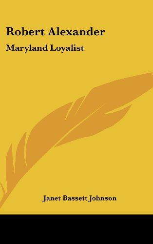 9781436703215: Robert Alexander: Maryland Loyalist