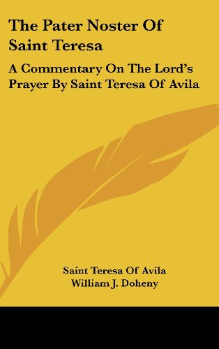9781436703765: The Pater Noster Of Saint Teresa: A Commentary On The Lord's Prayer By Saint Teresa Of Avila