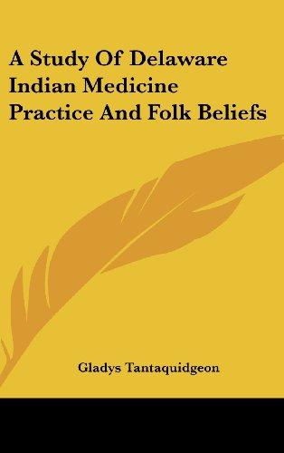 9781436704311: A Study Of Delaware Indian Medicine Practice And Folk Beliefs