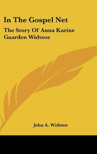 9781436704564: In the Gospel Net: The Story of Anna Karine Gaarden Widtsoe