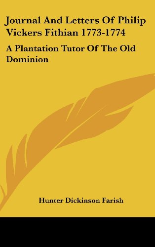 9781436704724: Journal And Letters Of Philip Vickers Fithian 1773-1774: A Plantation Tutor Of The Old Dominion