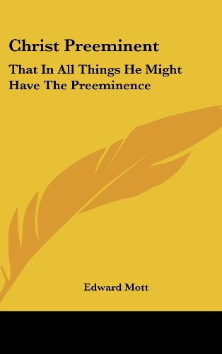 9781436705158: Christ Preeminent: That in All Things He Might Have the Preeminence