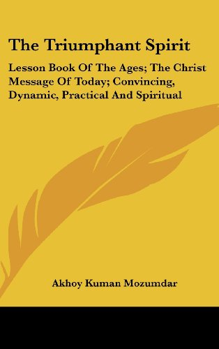 9781436705547: The Triumphant Spirit: Lesson Book of the Ages; The Christ Message of Today; Convincing, Dynamic, Practical and Spiritual