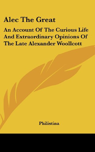 9781436705578: Alec The Great: An Account Of The Curious Life And Extraordinary Opinions Of The Late Alexander Woollcott