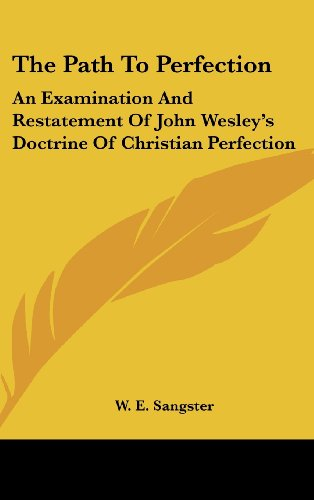 9781436705769: The Path to Perfection: An Examination and Restatement of John Wesley's Doctrine of Christian Perfection