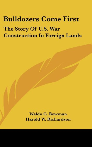 9781436706414: Bulldozers Come First: The Story of U.S. War Construction in Foreign Lands