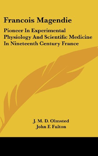 9781436706612: Francois Magendie: Pioneer In Experimental Physiology And Scientific Medicine In Nineteenth Century France