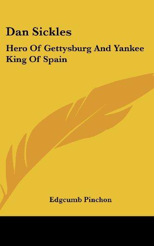 9781436707138: Dan Sickles: Hero of Gettysburg and Yankee King of Spain