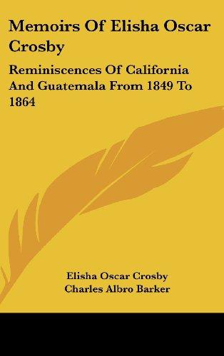 9781436707619: Memoirs of Elisha Oscar Crosby: Reminiscences of California and Guatemala from 1849 to 1864