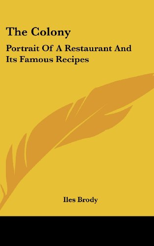 9781436708180: The Colony: Portrait of a Restaurant and Its Famous Recipes