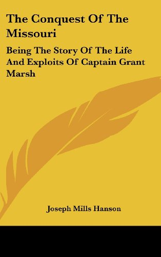 9781436708692: The Conquest Of The Missouri: Being The Story Of The Life And Exploits Of Captain Grant Marsh