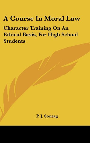 9781436708890: A Course in Moral Law: Character Training on an Ethical Basis, for High School Students