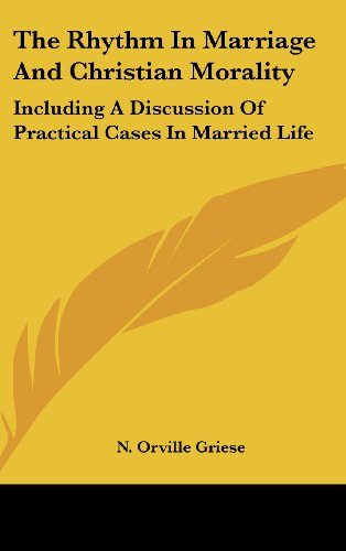 9781436708951: The Rhythm in Marriage and Christian Morality: Including a Discussion of Practical Cases in Married Life