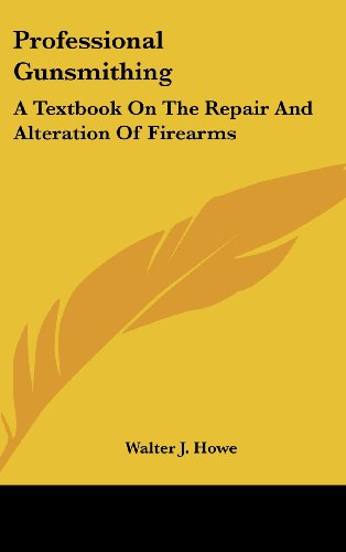 9781436709071: Professional Gunsmithing: A Textbook On The Repair And Alteration Of Firearms