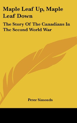 9781436709620: Maple Leaf Up, Maple Leaf Down: The Story of the Canadians in the Second World War