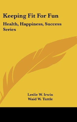9781436710657: Keeping Fit for Fun: Health, Happiness, Success Series