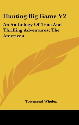 9781436712156: Hunting Big Game V2: An Anthology Of True And Thrilling Adventures; The Americas