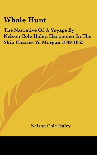 9781436712873: Whale Hunt: The Narrative of a Voyage by Nelson Cole Haley, Harpooner in the Ship Charles W. Morgan 1849-1853